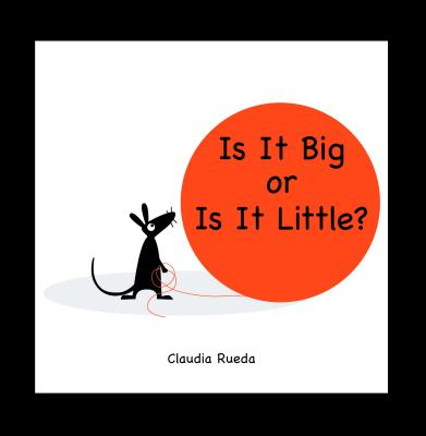 Is It Big or Is It Little? By Rueda, Claudia