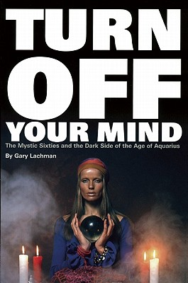 Turn Off Your Mind By Lachman, Gary