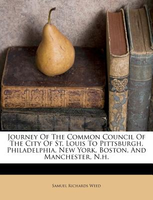 Nabu Press Journey of the Common Council of the City of St. Louis to Pittsburgh, Philadelphia, New York, Boston, and Manchester, N.H. by We at Sears.com