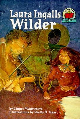 Laura Ingalls Wilder By Wadsworth, Ginger/ Haas, Shelly O. (ILT)