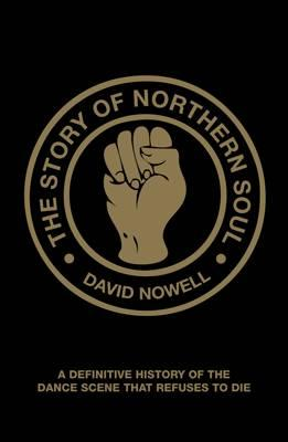 The Story of Northern Soul By Nowell, David